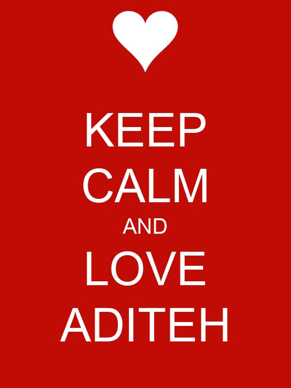 KEEP CALM AND LOVE ADITEH