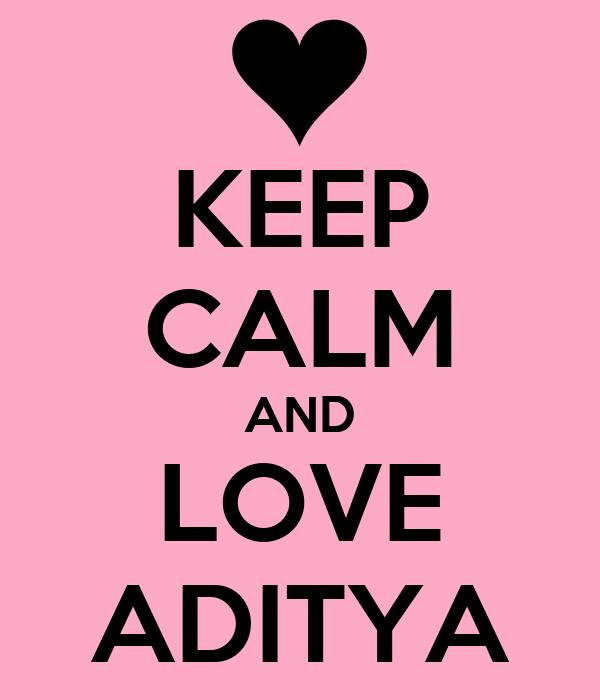 KEEP CALM AND LOVE ADITYA