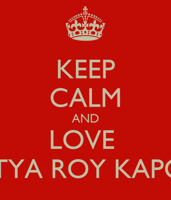 KEEP CALM AND LOVE  ADITYA ROY KAPOOR
