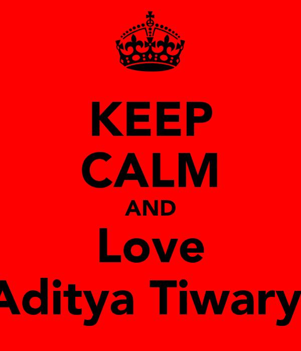KEEP CALM AND Love Aditya Tiwary