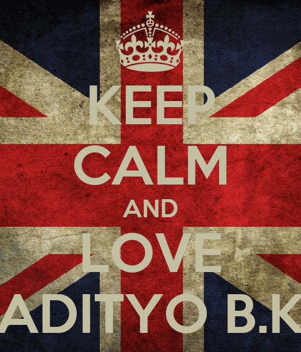 KEEP CALM AND LOVE ADITYO B.K