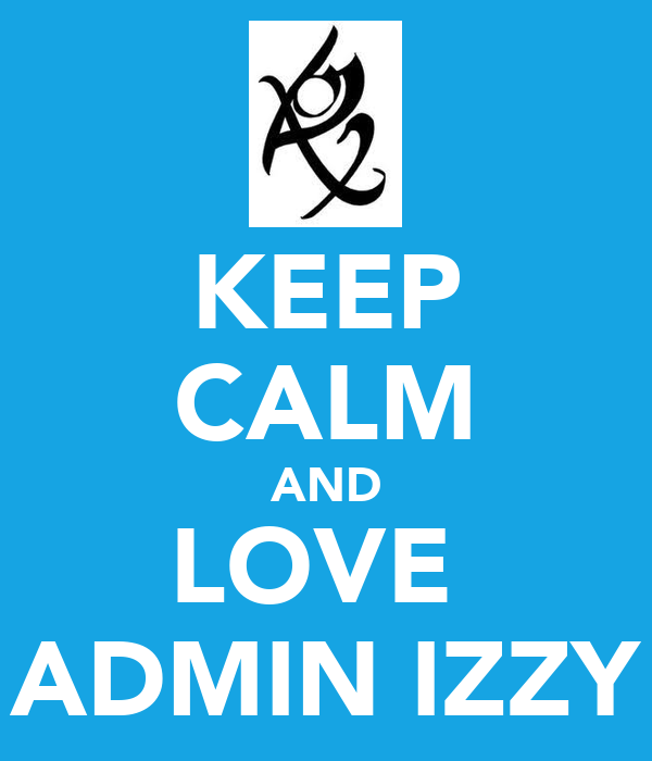 KEEP CALM AND LOVE  ADMIN IZZY