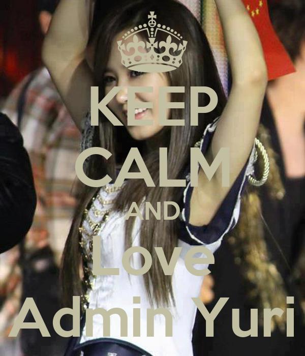 KEEP CALM AND Love Admin Yuri