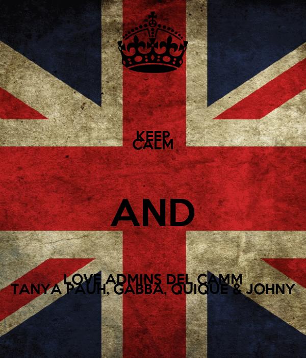 KEEP CALM AND LOVE ADMINS DEL CAMM TANYA PAUH, GABBA, QUIQUE & JOHNY