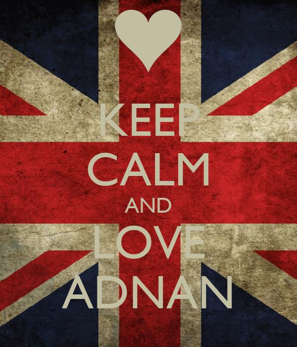 KEEP CALM AND LOVE ADNAN