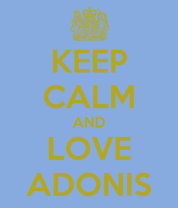 KEEP CALM AND LOVE ADONIS