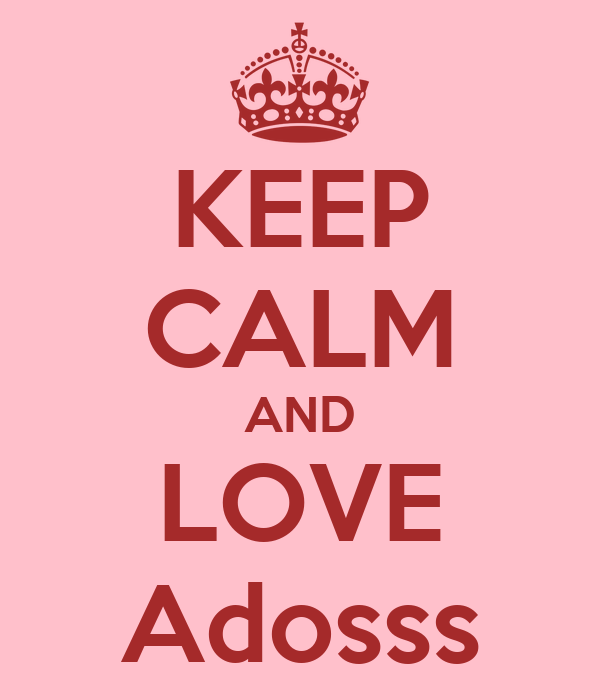 KEEP CALM AND LOVE Adosss