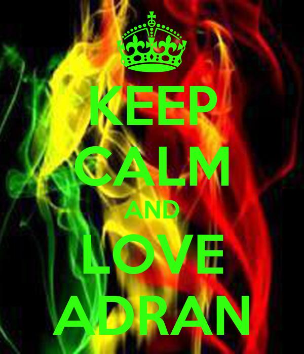 KEEP CALM AND LOVE ADRAN