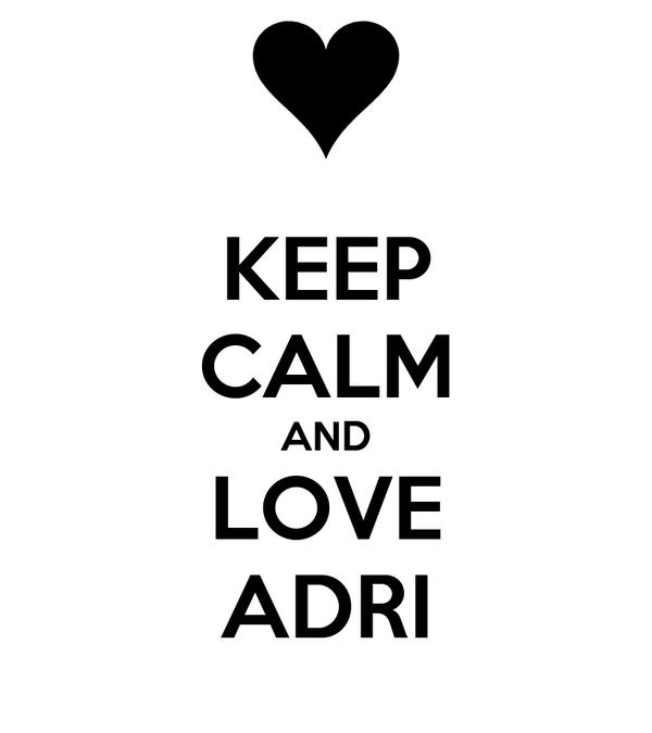 KEEP CALM AND LOVE ADRI