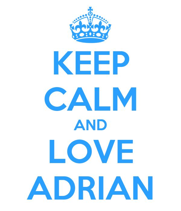 KEEP CALM AND LOVE ADRIAN