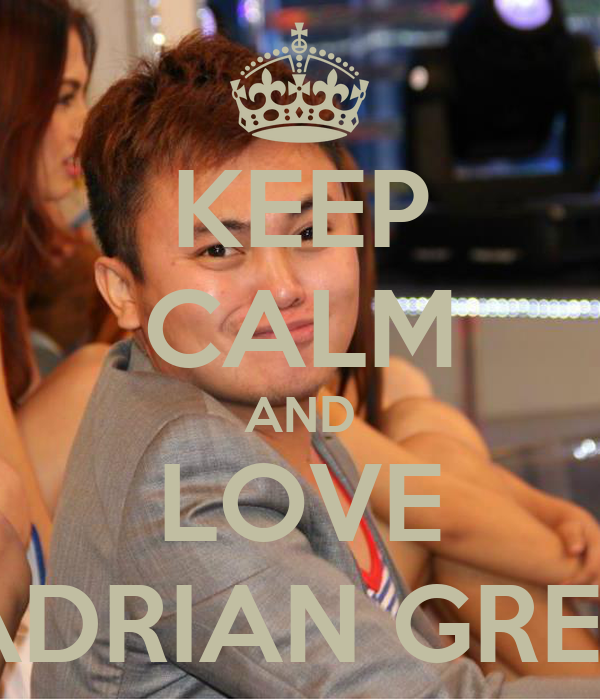 KEEP CALM AND LOVE ADRIAN GRET