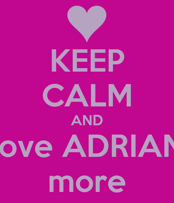 KEEP CALM AND love ADRIAN more