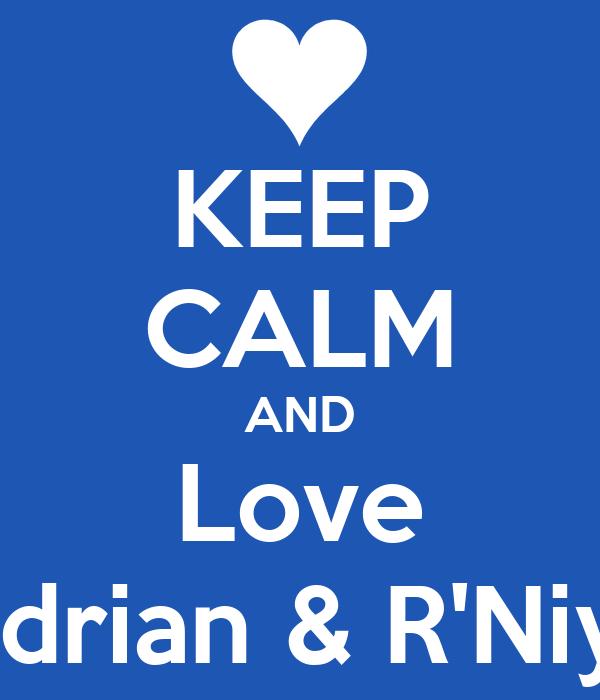 KEEP CALM AND Love Adrian & R'Niya