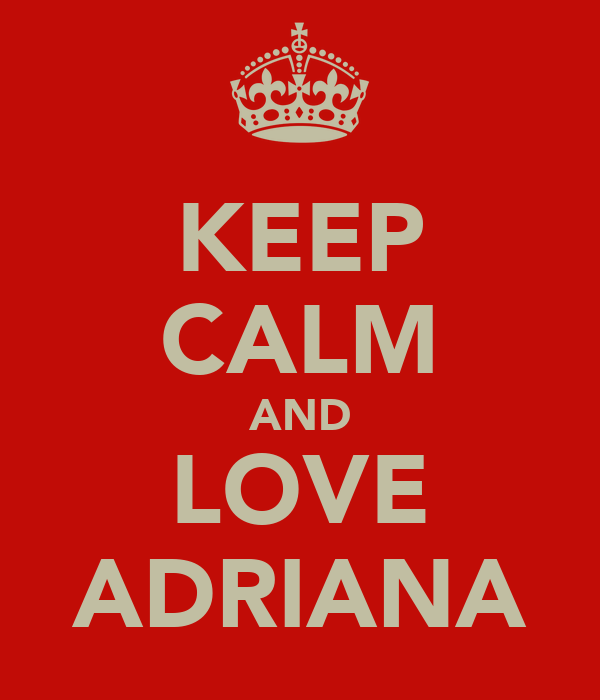 KEEP CALM AND LOVE ADRIANA