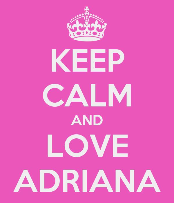 KEEP CALM AND LOVE ADRIANA