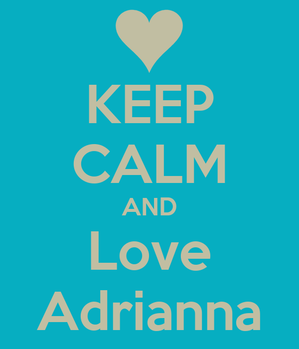 KEEP CALM AND Love Adrianna