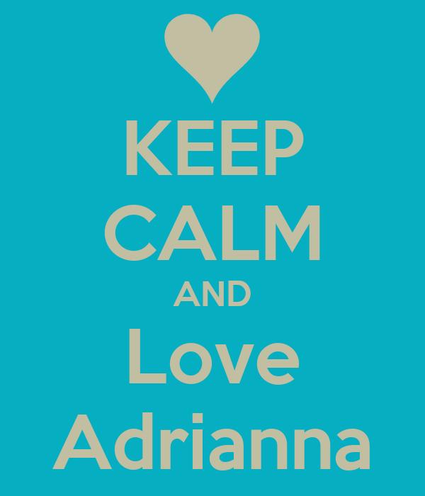 KEEP CALM AND Love Adrianna
