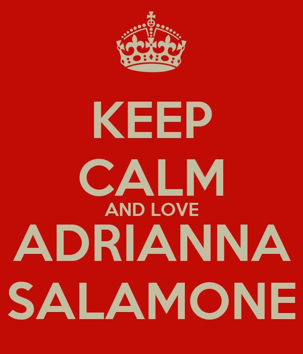 KEEP CALM AND LOVE ADRIANNA SALAMONE