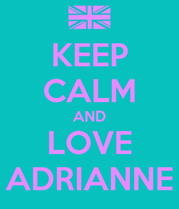 KEEP CALM AND LOVE ADRIANNE