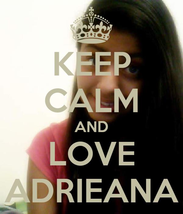 KEEP CALM AND LOVE ADRIEANA