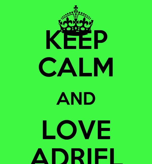 KEEP CALM AND LOVE ADRIEL