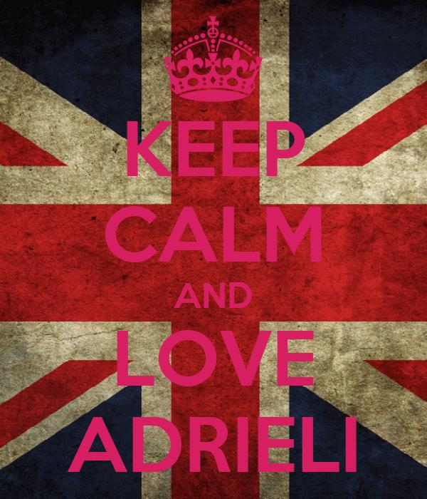 KEEP CALM AND LOVE ADRIELI
