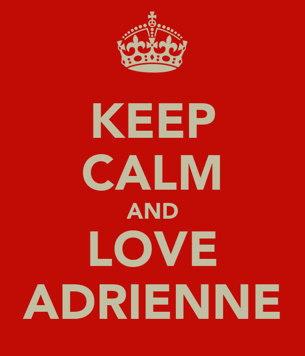 KEEP CALM AND LOVE ADRIENNE