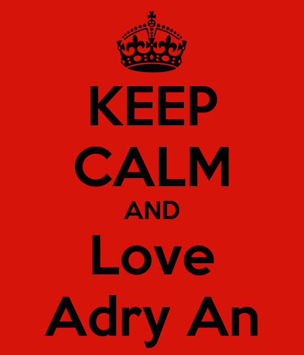 KEEP CALM AND Love Adry An
