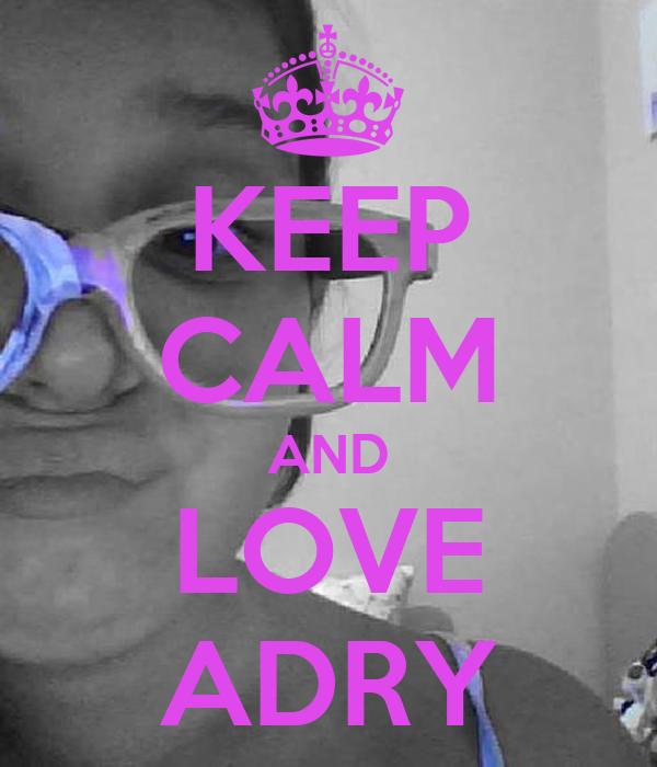 KEEP CALM AND LOVE ADRY