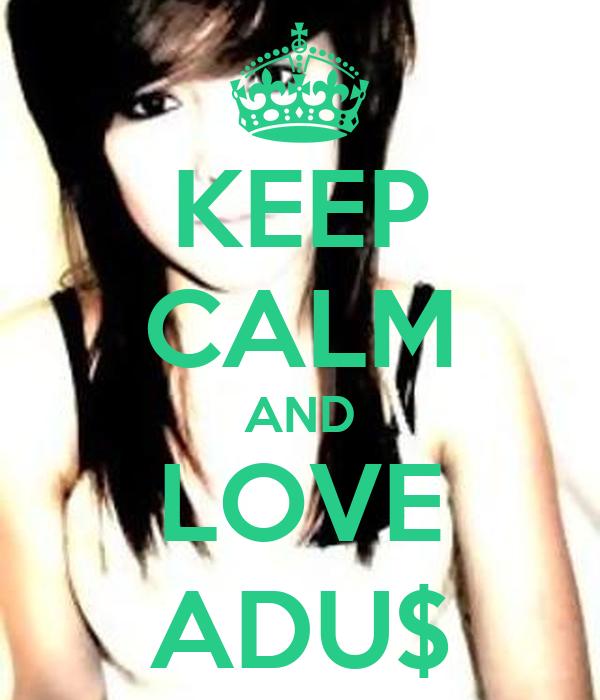 KEEP CALM AND LOVE ADU$