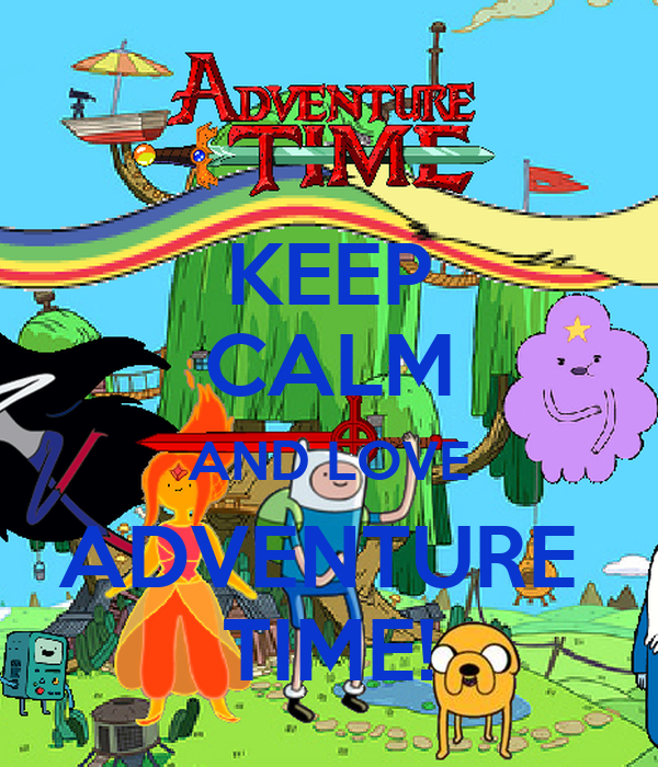 KEEP CALM AND LOVE ADVENTURE   TIME!