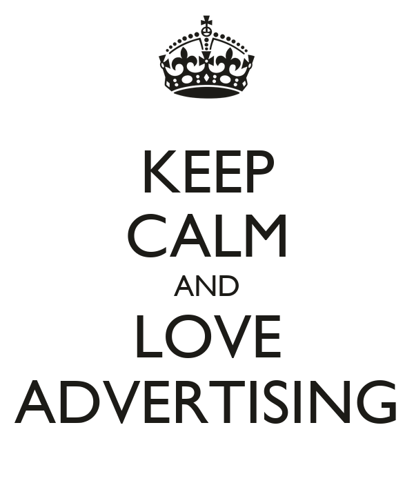 KEEP CALM AND LOVE ADVERTISING