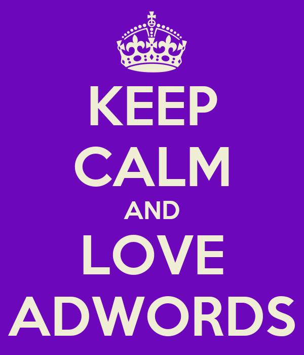 KEEP CALM AND LOVE ADWORDS