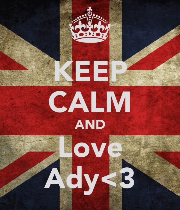 KEEP CALM AND Love Ady<3