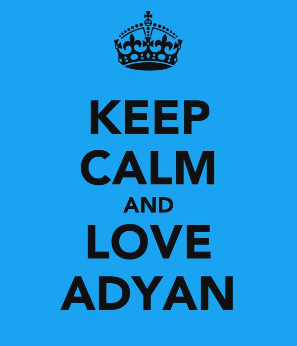 KEEP CALM AND LOVE ADYAN