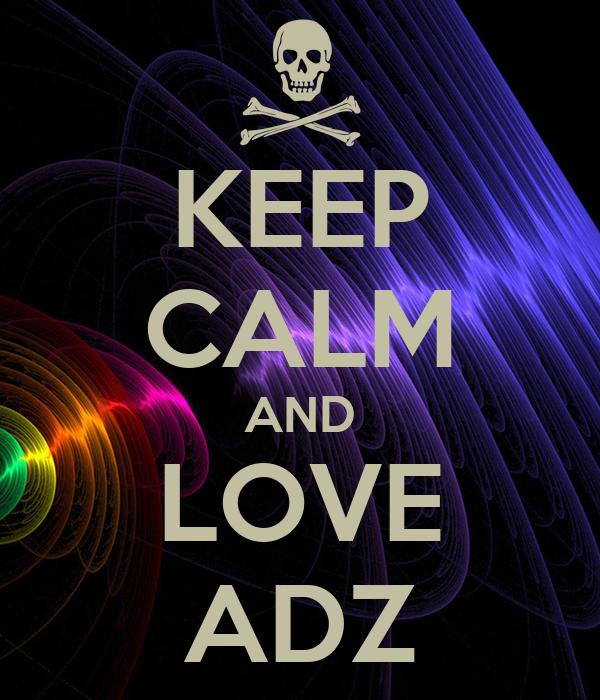 KEEP CALM AND LOVE ADZ