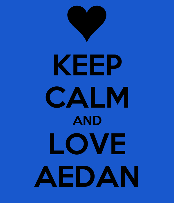 KEEP CALM AND LOVE AEDAN