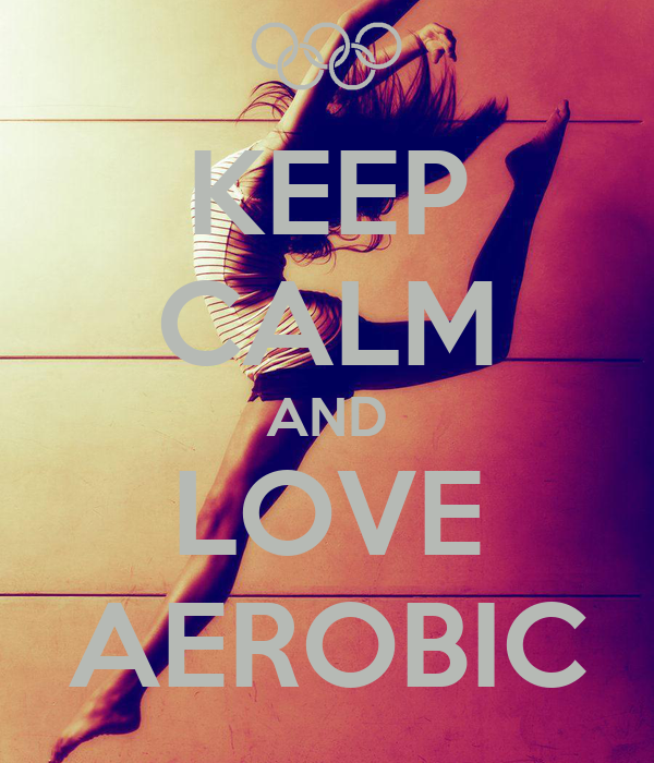 KEEP CALM AND LOVE AEROBIC