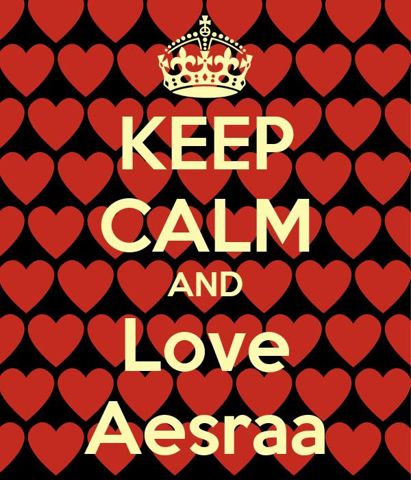 KEEP CALM AND Love Aesraa
