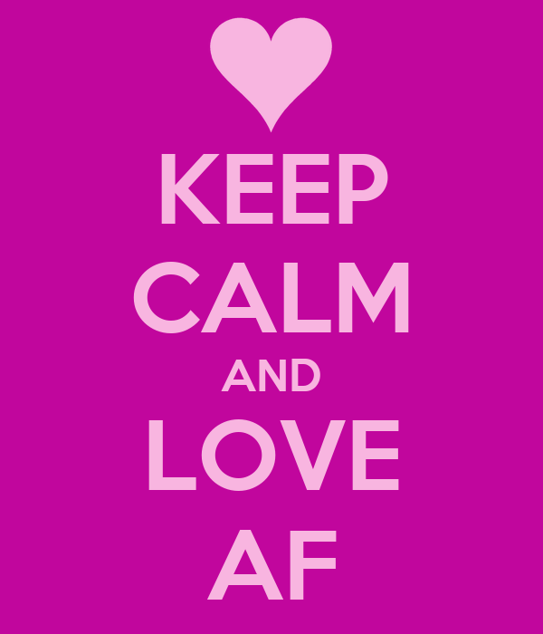 KEEP CALM AND LOVE AF