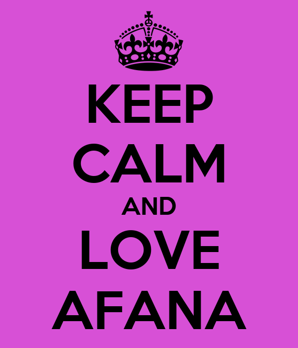 KEEP CALM AND LOVE AFANA