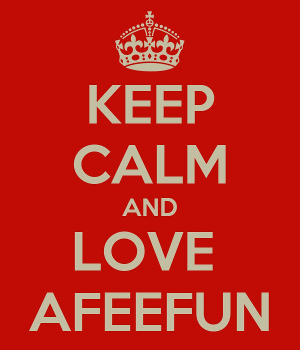 KEEP CALM AND LOVE  AFEEFUN
