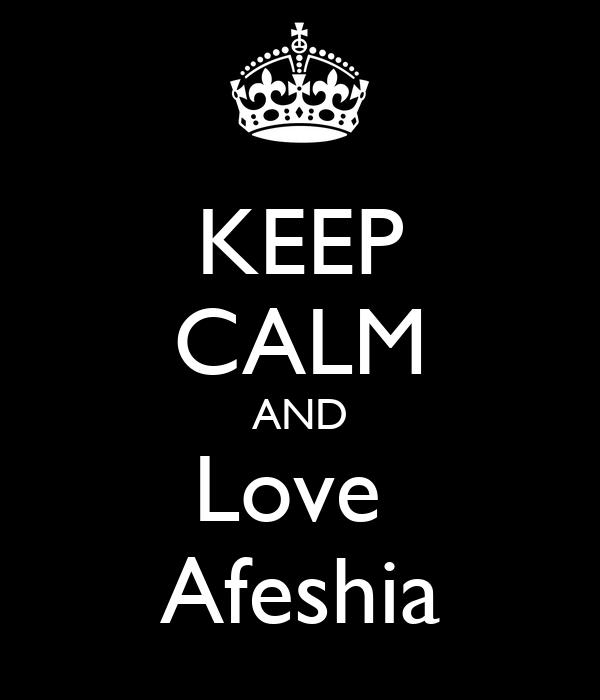 KEEP CALM AND Love  Afeshia