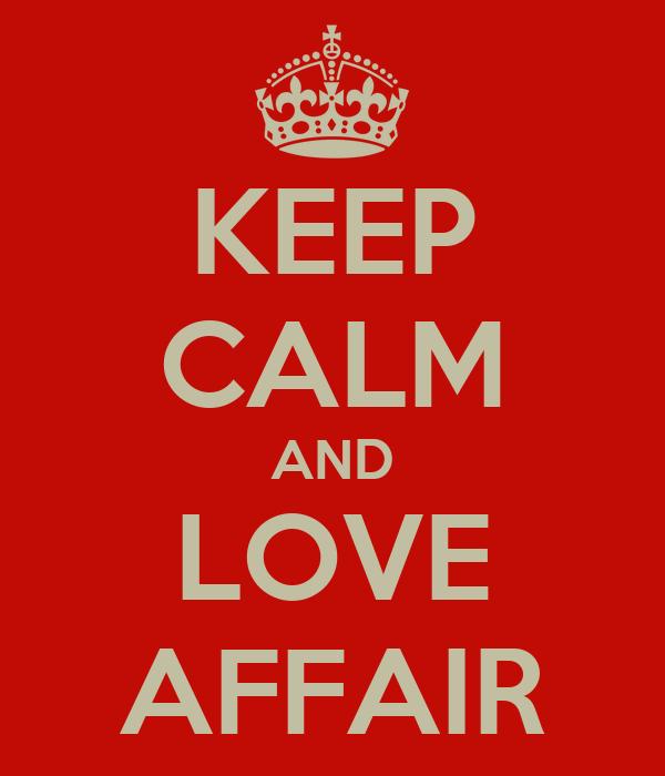 KEEP CALM AND LOVE AFFAIR