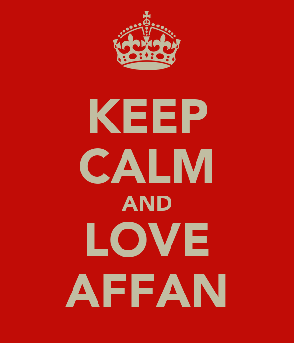 KEEP CALM AND LOVE AFFAN