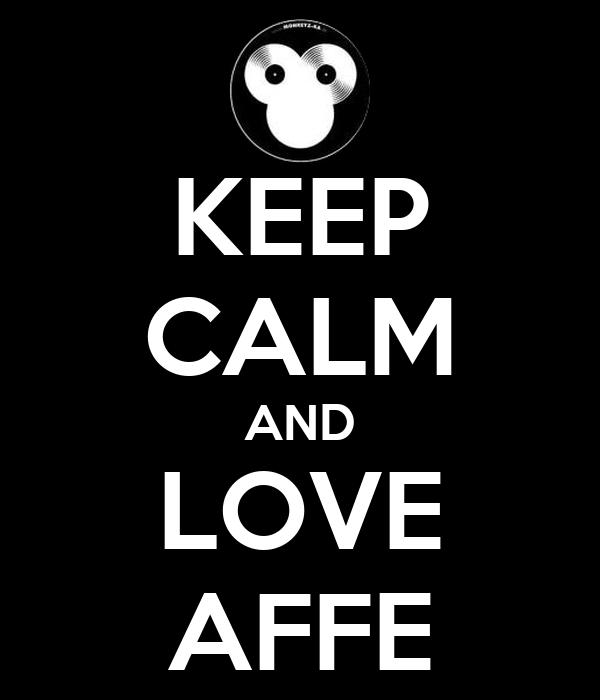 KEEP CALM AND LOVE AFFE