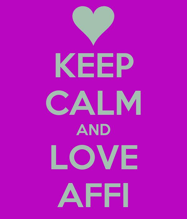 KEEP CALM AND LOVE AFFI