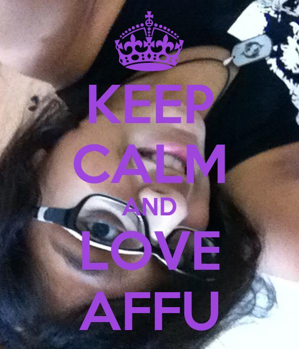 KEEP CALM AND LOVE AFFU