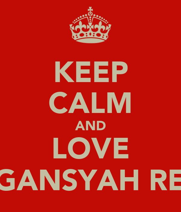 KEEP CALM AND LOVE AFGANSYAH REZA