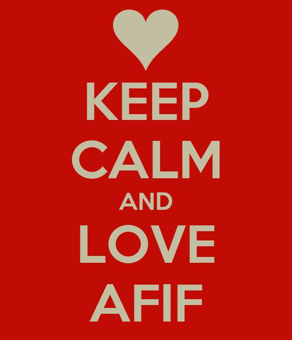 KEEP CALM AND LOVE AFIF